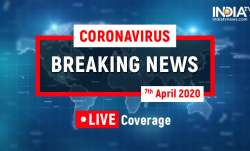 Coronavirus LIVE Updates april 7-2020, coronavirus in india breaking news covid-19