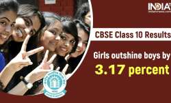 CBSE Class 10 Results: Girls perform better than boys by 3.17 per cent